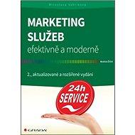Marketing služeb efektivně a moderně: 2., aktualizované a rozšířené vydání - Kniha