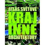 Atlas světové krajinné architektury - Kniha
