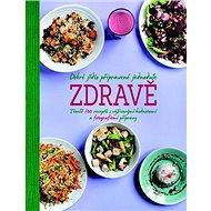Dobré jídlo připravené jednoduše zdravě: Téměř 100 receptů s výživovými hodnotami a fotografiemi pří - Kniha