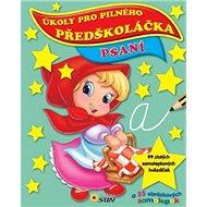 Kniha Úkoly pro pilného předškoláčka Psaní: A 25 obrázkových samolepek