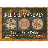 Keltské mandaly: Tajemná síla Keltů - Kniha