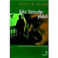 Když Nietzsche plakal: Román o romantické posedlosti, osudu a lidské vůli - Kniha