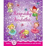 Rozprávky pre dievčatká: knižka s 27 krásnymi rozprávkami pre malé dievčatká - Kniha