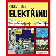 Objevujeme elektřinu: 25 báječných projektů - Kniha