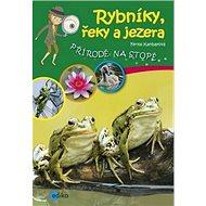 Rybníky, řeky a jezera: Přírodě na stopě - Kniha