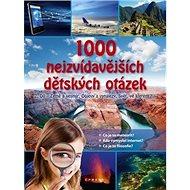 1000 nejzvídavějších dětských otázek: 2. díl - Země a vesmír, Objevy a vynálezy, Svět, ve kterém žij - Kniha