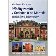 Kniha Příběhy zámků v Čechách a na Moravě: Jeviště života šlechtického