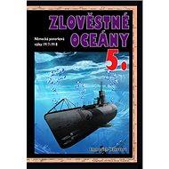 Zlověstné oceány 5.: Německá ponorková válka 1917-1918
