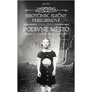 Sirotčinec slečny Peregrinové Podivné město - Kniha