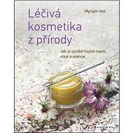 Léčivá kosmetika z přírody: Jak si vyrobit hojivé masti, oleje a esence - Kniha