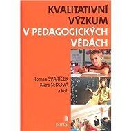 Kvalitativní výzkum v pedagogických vědách - Kniha
