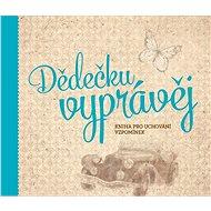 Kniha Dědečku, vyprávěj: Kniha pro uchování vzpomínek - Kniha