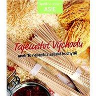 Tajemství Východu: aneb To nejlepší z asijské kuchyně - Kniha