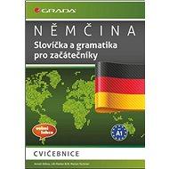 Němčina Slovíčka a gramtika pro začátečníky: cvičebnice, velmi lehce, pro A1 - Kniha