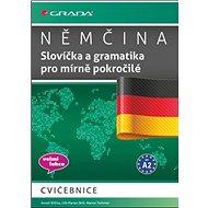 Němčina Slovíčka a gramtika pro mírně pokročilé: cvičebnice, velmi lehce, pro A2 - Kniha