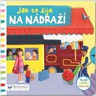 Jak to žije na nádraží - Kniha