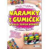 Náramky z gumiček a další super ozdoby: Gumičkuje celý svět, přidej se také! - Kniha