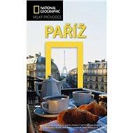 Paříž: Velký průvodce National Geographic