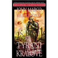 Velkolepý plán Tyrani a králové: Volba jediného člověka může změnit svět... Začátek epické válečné f - Kniha