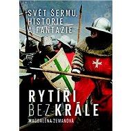 Kniha Rytíři bez krále: Svět šermu, historie a fantazie - Kniha