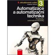 Automatizace a automatizační technika 3: Prostředky automatizační techniky - Kniha