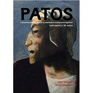 Patos v českém umění, poezii a umělecko-estetickém myšlení čtyřicátých let 20.st: 40. let 20. stolet - Kniha