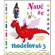 Nauč se modelovat 3: Strašidýlka a pohádkové postavičky - Kniha