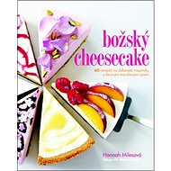 Božský cheesecake: 60 receptů na dokonalé moučníky s čerstvým tvarohovým sýrem - Kniha
