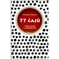 77 čajů pro čajové laiky i labužníky - Kniha