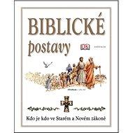 Biblické postavy: Kdo je kdo ve Starém a Novém zákoně - Kniha