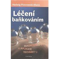 Léčení baňkováním: Diagnostika, aplikace, techniky - Kniha