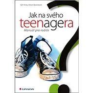 Jak na svého teenagera: Manuál pro rodiče - Kniha