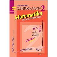 Matematika pre stredoškolákov Zbierka úloh 2: Rovnice Nerovnice Funkcie 2 - Kniha