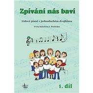 Zpívání nás baví 1.díl: Lidové písně v jednoduchém dvojhlasu - Kniha