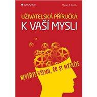 Uživatelská příručka k vaší mysli: Nevěřte všemu, co si myslíte - Kniha