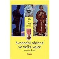 Svobodní občané ve Velké válce 1914 - 1918 (1920) - Kniha
