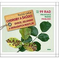 Rychlý rádce Choroby a škůdci ovoce, zeleniny a okrasných rostlin: 99 rad pro rychlé řešení problémů - Kniha