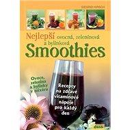 Nejlepší ovocná, zeleninová a bylinková Smoothies: Recepty na zdravé vitamínové nápoje pro každý den - Kniha