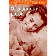 Orgasmický porod: Jak bezpečně a příjemně porodit - Kniha