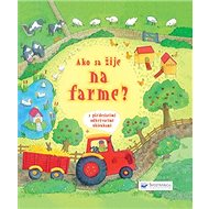 Ako sa žije na farme?: s päťdesiatimi odkrývacími okienkami
