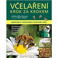 Včelaření krok za krokem: Obrazový průvodce chovem včel - Kniha