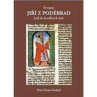 Evropan Jiří z Poděbrad král do bouřlivých dob - Kniha