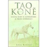 Tao koně: Cesta ženy k uzdravení a transformaci - Kniha
