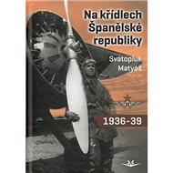 Na křídlech Španělské republiky 1936-1939 - Kniha