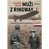 Muži z Ringway I.: Českoslovenští parašutisté ve Velké Británii 1941 - 1945 - Kniha