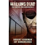 Živí mrtví Pád Guvernéra 2: Z cyklu The Walking Dead (4) - Kniha