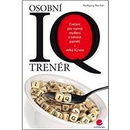 Osobní IQ trenér: Cvičení pro rozvoj myšlení a trénink paměti - Kniha
