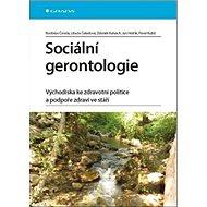 Sociální gerontologie: Východiska ke zdravotní politice a podpoře zdraví ve stáří - Kniha