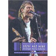Těžší než nebe: Životopis Kurta Cobaina - Kniha