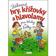 Zábavné hry, křížovky a hlavolamy: Pro kluky a holky - Kniha